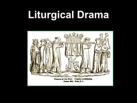 Liturgical Drama.  The Catholic Church, though it consistently stated that acting was sinful, actually brought about the return of theatre to Europe.