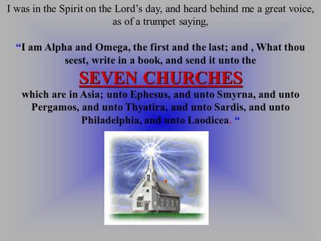 "I was in the Spirit on the Lord's day, and heard behind me a great voice, as of a trumpet saying, ""I am Alpha and Omega, the first and the last; and,"