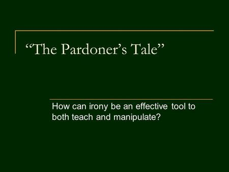 the pardoners tale irony The pardoner's prologue and tale: approaching essays and exams exam essay questions passage-based questions irony satire often uses irony.