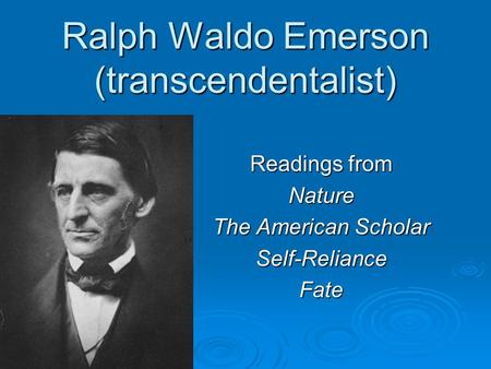 Ralph Waldo Emerson (transcendentalist) Readings from Nature The American Scholar Self-RelianceFate.