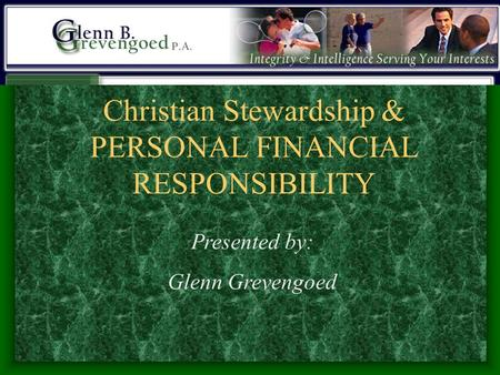 Christian Stewardship & PERSONAL FINANCIAL RESPONSIBILITY Presented by: Glenn Grevengoed.