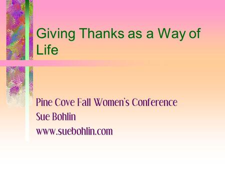 Giving Thanks as a Way of Life Pine Cove Fall Women's Conference Sue Bohlin www.suebohlin.com.