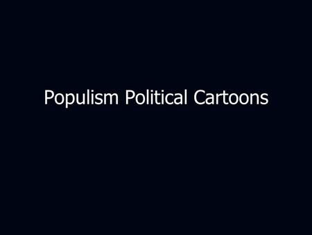Populism Political Cartoons. Populists' major complaint was that politicians and Wall Street held the people down by manipulating the political system.