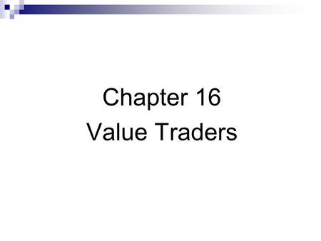 Chapter 16 Value Traders. Value traders supply liquidity Uninformed traders cause prices to deviate from fundamental values Dealers mistakenly respond.