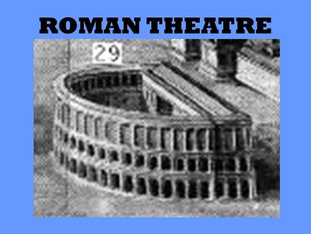 ROMAN THEATRE. Brief Roman History 509 B.C Etruscan (from Etruria) ruler was expelled, and Rome became a republic (just as Athens became a democracy).