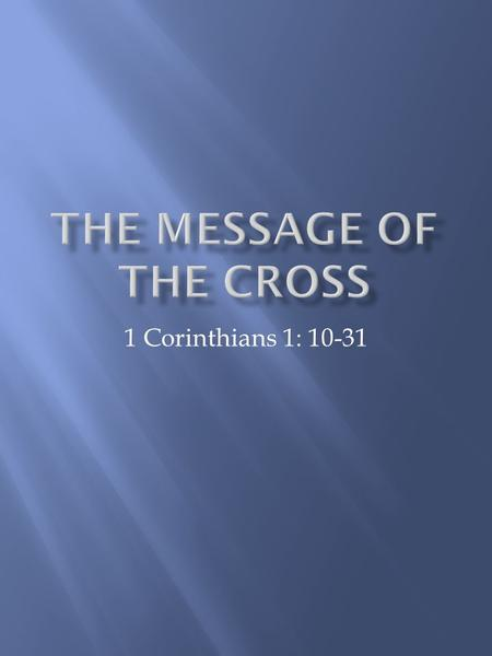 1 Corinthians 1: 10-31. How is it that Christ's death on the cross has changed anything? Why is the cross so central to the Christian proclamation of.