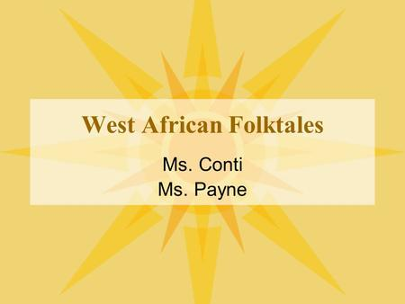 West African Folktales Ms. Conti Ms. Payne. What is a folktale? Story/legend handed down from generation to generation Usually by oral retelling Often.