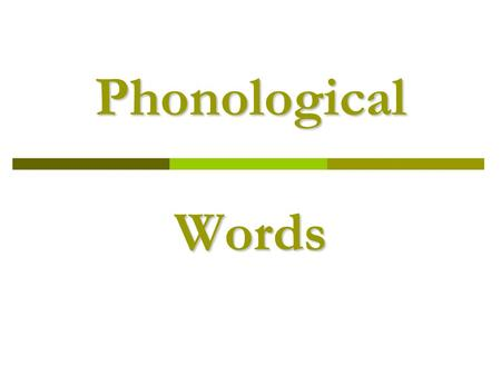 Phonological Words. 2  timp  rog  mbott o  flezk  spink  beh  bod  psore  Give each of the strings of sounds a numerical rating, from 1 to 5,
