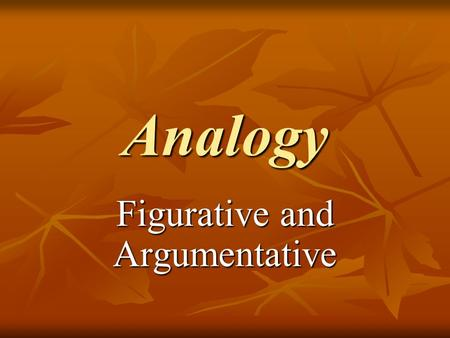 Analogy Figurative and Argumentative. General Characteristics Analogy compares items via certain key similarities in order to: Analogy compares items.