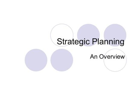Strategic Planning An Overview. General Definition The process of strategic planning involves deciding where you want to go, how you want to be positioned,