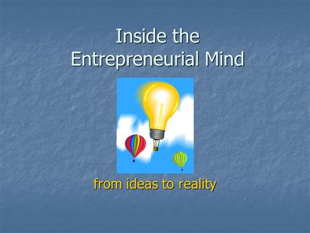 Inside the Entrepreneurial Mind from ideas to reality.