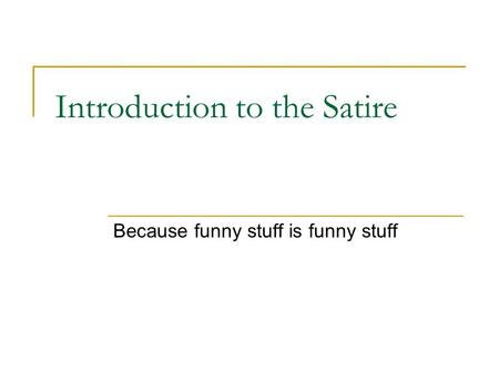 Introduction to the Satire Because funny stuff is funny stuff.