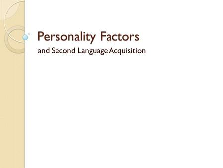 Personality Factors and Second Language Acquisition.