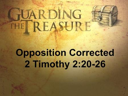 Opposition Corrected 2 Timothy 2:20-26. DISCUSSION GUIDE 1.What kinds of things can be found in a large house? (2 Timothy 2:20) Articles of gold, silver,