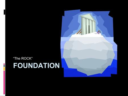 "FOUNDATION ""The ROCK"". FOUNDATION  The act of founding, fixing, establishing, or beginning to erect.  That upon which anything is founded; that on which."
