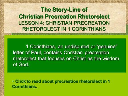 "The Story-Line of Christian Precreation Rhetorolect LESSON 4: CHRISTIAN PRECREATION RHETOROLECT IN 1 CORINTHIANS 1 Corinthians, an undisputed or ""genuine"""