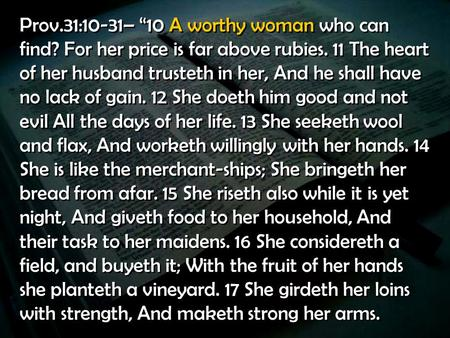 "Prov. 31:10-31– ""10 A worthy woman who can find"