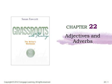 Copyright © 2012 Cengage Learning. All rights reserved.22 | 1 CHAPTER 22 Adjectives and Adverbs.