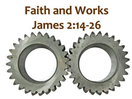 Faith and Works James 2:14-26. Paul Romans 3:28 For we maintain that a man is justified by faith apart from works of the Law. James James 2:24 You see.