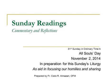 Sunday Readings Commentary and Reflections 31 st Sunday in Ordinary Time A All Souls' Day November 2, 2014 In preparation for this Sunday's Liturgy As.