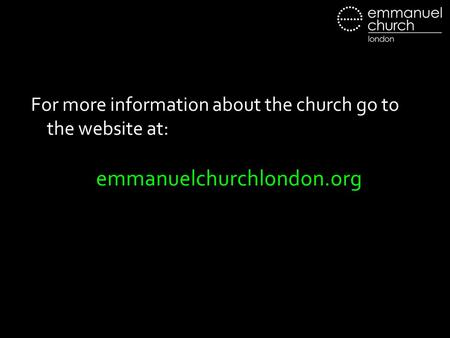 For more information about the church go to the website at: emmanuelchurchlondon.org.