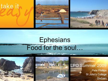 Ephesians Food for the soul… LPO Summer 2009 Pete Phillips St John's College Durham.