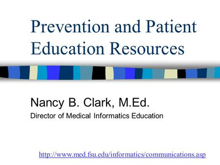 Prevention and Patient Education Resources Nancy B. Clark, M.Ed. Director of Medical Informatics Education