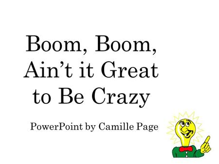 Boom, Boom, Ain't it Great to Be Crazy PowerPoint by Camille Page.