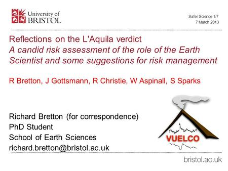 Reflections on the L'Aquila verdict A candid risk assessment of the role of the Earth Scientist and some suggestions for risk management R Bretton, J Gottsmann,