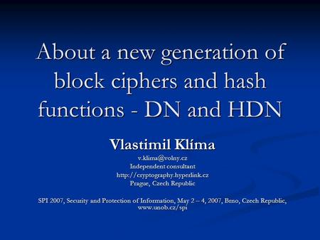About a new generation of block ciphers and hash functions - DN and HDN Vlastimil Klíma Independent consultant