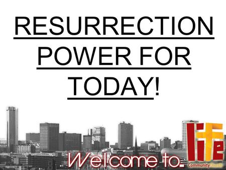 "RESURRECTION POWER FOR TODAY!. Acts 2:22-24 ""Men of Israel, hear these words: ""Jesus of Nazareth, a Man attested by God to you by miracles, wonders, and."