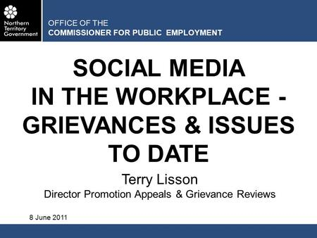 OFFICE OF THE COMMISSIONER FOR PUBLIC EMPLOYMENT SOCIAL MEDIA IN THE WORKPLACE - GRIEVANCES & ISSUES TO DATE Terry Lisson Director Promotion Appeals &