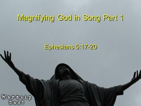 "Magnifying God in Song Part 1 Ephesians 5:17-20. ""The Christian Church was born in song."" -Ralph Martin ""The Christian Church was born in song."" -Ralph."
