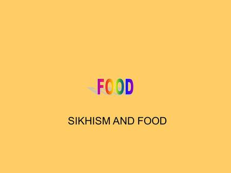 SIKHISM AND FOOD. The general directive of Guru Nanak DevJi with regard to food is: Do not take that food which effects health, causes pain or suffering.