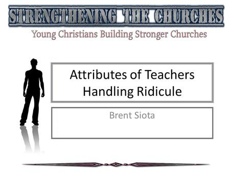 Attributes of Teachers Handling Ridicule Brent Siota.