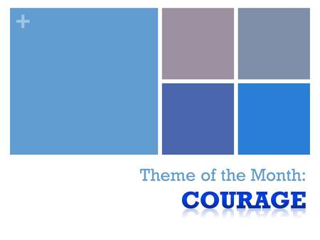 +. + What does COURAGE mean? Doing the right thing even if it is difficult Facing your fears.