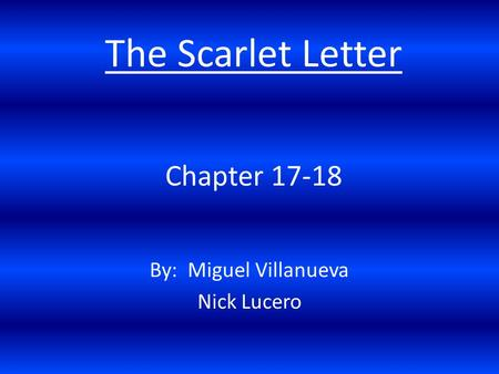 Chapter 17-18 By: Miguel Villanueva Nick Lucero The Scarlet Letter.