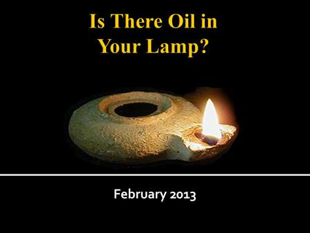 February 2013. (Spiritual Language of the Saints) Oil-(holy Spirit) Heb 1:9, Mark 6:13, Acts 10:38, 1 John 2:27 Lamp-(Word/Bible) Psalm 119:105, Proverbs.