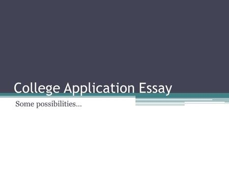 college essay writing a college essay is a requirement of this  college application essay some possibilities wku 250 500 words michael