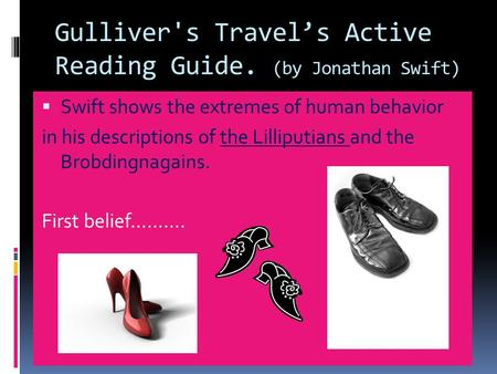 Gulliver's Travel's Active Reading Guide. (by Jonathan Swift)  Swift shows the extremes of human behavior in his descriptions of the Lilliputians and.