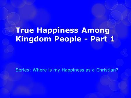 True Happiness Among Kingdom People - Part 1