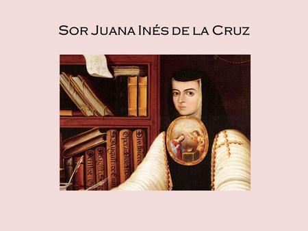 "feminism in sor juana essay Essays and criticism on sor juana inés de la cruz, including the works the  divine narcissus, first dream, ""foolish men"" - magill's survey of world literature."