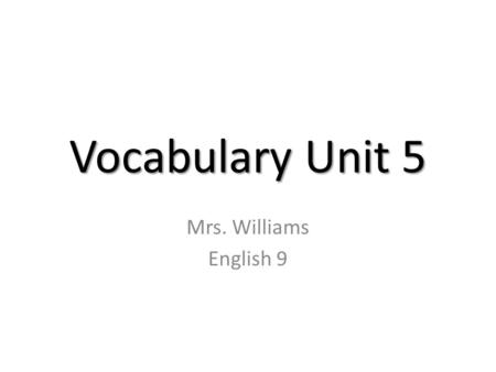 Vocabulary Unit 5 Mrs. Williams English 9. arbitrary (adj.) unreasonable; based on one's wishes or whims without regard for reason or fairness Synonyms: