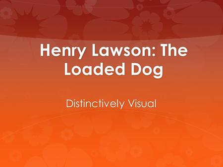 Henry Lawson: The Loaded Dog Distinctively Visual.