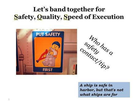 1 Who has a safety contact/tip? A ship is safe in harbor, but that's not what ships are for.