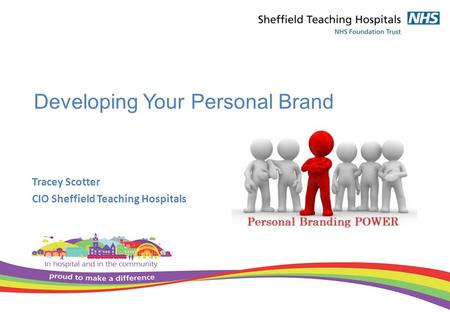 Developing Your Personal Brand Tracey Scotter CIO Sheffield Teaching Hospitals.