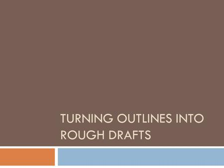 "TURNING OUTLINES INTO ROUGH DRAFTS. Introduction  The outline is the ""skeleton"" of your paper  Rough drafts are putting ""meat"" on the ""bones."""