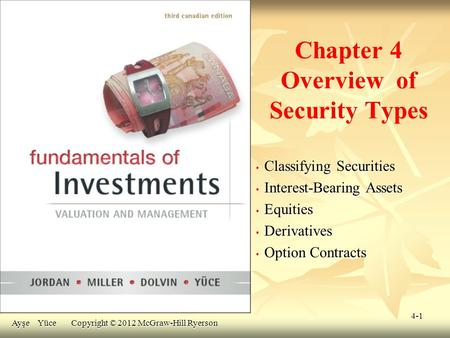 4-1 Chapter 4 Overview of Security Types Classifying Securities Classifying Securities Interest-Bearing Assets Interest-Bearing Assets Equities Equities.