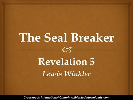 Revelation 5 Lewis Winkler Crossroads International Church biblestudydownloads.com.