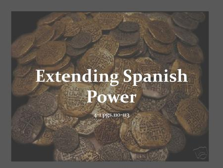 Extending Spanish Power 4-1 pgs.110-113. Charles V and the Hapsburg Empire By the 1500s Spain had emerged as the first modern European power Queen Isabella.